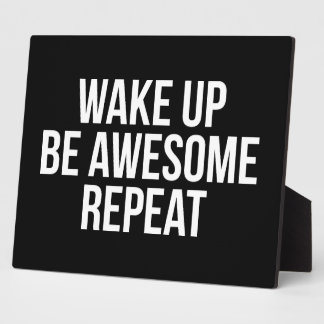 Wake Up, Be Awesome, Repeat - Inspirational Plaque