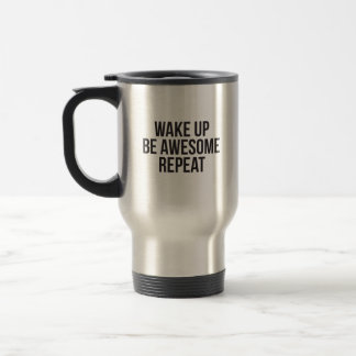 Wake Up, Be Awesome, Repeat - Inspirational Travel Mug