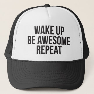 Wake Up, Be Awesome, Repeat - Inspirational Trucker Hat