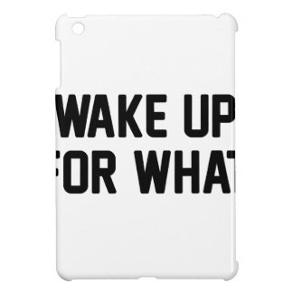 Wake Up For What Case For The iPad Mini