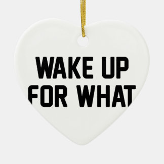 Wake Up For What Ceramic Ornament