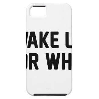 Wake Up For What iPhone 5 Case