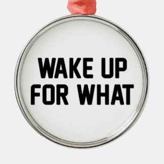 Wake Up For What Metal Ornament