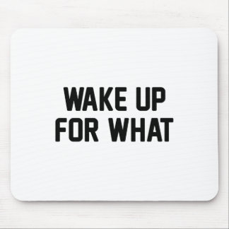 Wake Up For What Mouse Pad