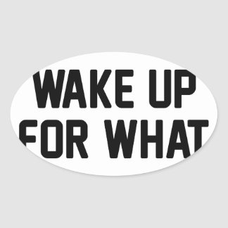 Wake Up For What Oval Sticker