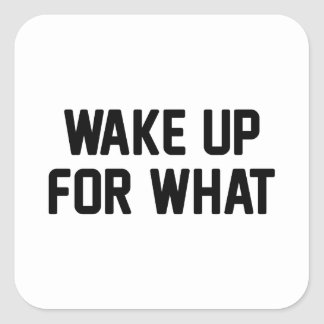 Wake Up For What Square Sticker