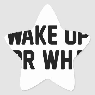Wake Up For What Star Sticker