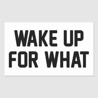 Wake Up For What Sticker