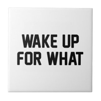 Wake Up For What Tile