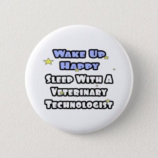 Wake Up Happy .. Sleep With a Vet Tech 2 Inch Round Button