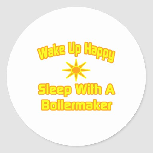 Wake Up Happy ... Sleep With Boilermaker Round Stickers