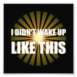 Wake Up Like This Photo Art