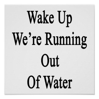 Wake Up We're Running Out Of Water Poster