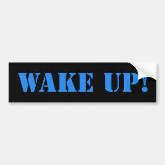 Wake Up Your Bumper Bumper Sticker