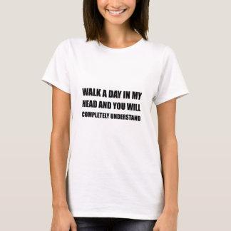 Walk A Day In My Head T-Shirt