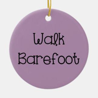 Walk Barefoot Text Sayings Ceramic Ornament