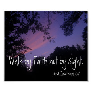 Walk by Faith not by sight bible verse sunset Poster
