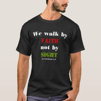 Walk By Faith Not By Sight T-shirts