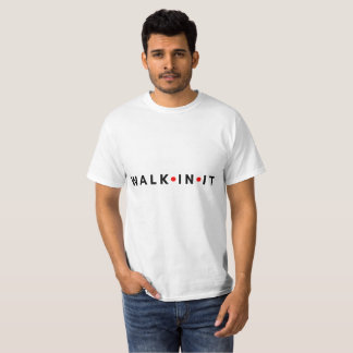 WALK IN IT T-Shirt