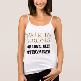 Walk in Strong, Crawl out Stronger Tank Top