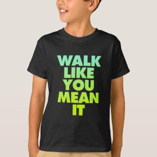 Walk Like You Mean It Huge Motivational Message T-Shirt