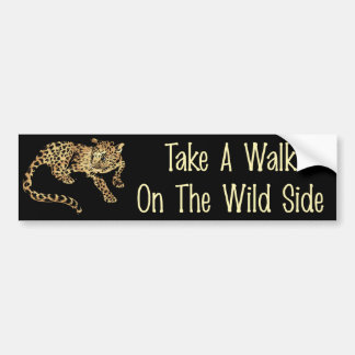 Walk On The Wild Side Bumper Sticker