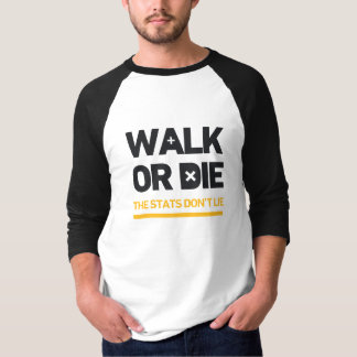Walk Or Die the Stats Don't Lie Call To Action T-Shirt