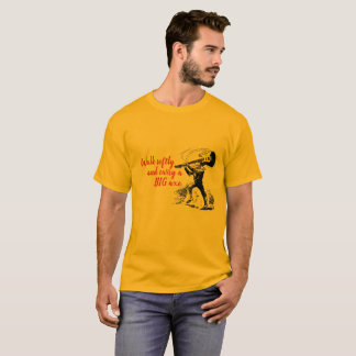 Walk softly and carry a BIG axe T-Shirt