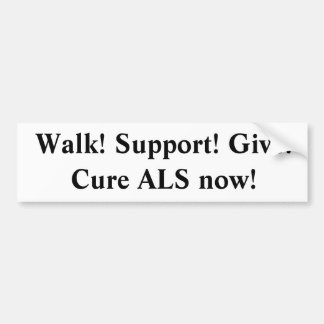 Walk Support Give Cure ALS now Bumper Sticker