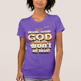 """""""Walk With GOD and You Won't Be Lost"""" T-Shirt"""