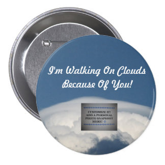 'Walking On Clouds Because Of You!' Custom Button