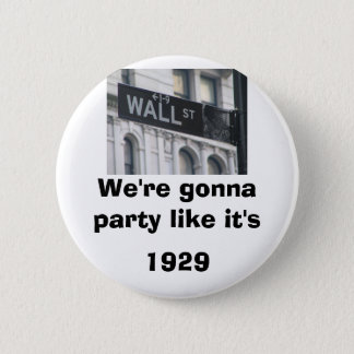 Wall Street: We're gonna party like it's 1929 2 Inch Round Button