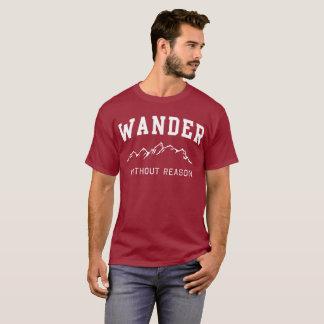 Wander without reason fun adventure humor T-Shirt