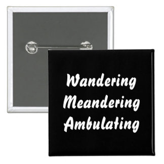 Wandering Meandering Ambulating. 2 Inch Square Button