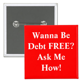 Wanna Be Debt FREE?Ask Me How! 2 Inch Square Button
