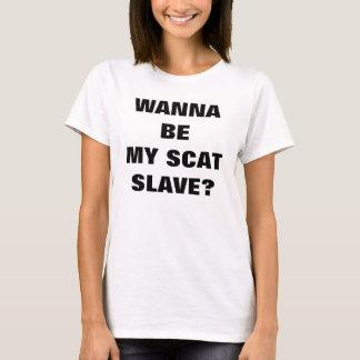 WANNA BE MY SCAT SLAVE? T-Shirt