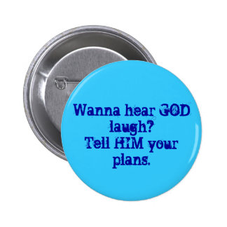 Wanna hear GOD laugh?Tell HIM your plans. 2 Inch Round Button