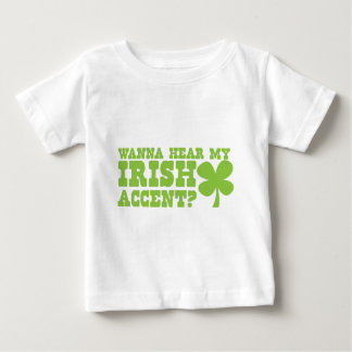 wanna hear my irish accent? baby T-Shirt
