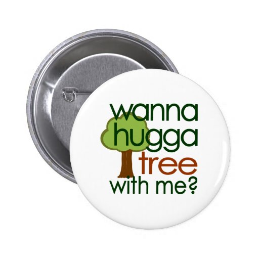 Wanna Hugga Tree With Me? Button
