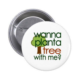 Wanna Plant A Tree With Me 2 Inch Round Button