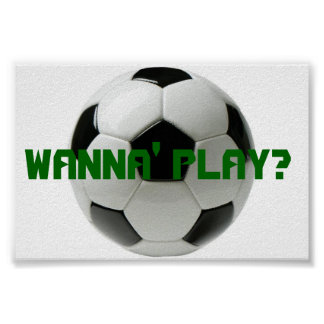 Wanna Play? Soccer Poster