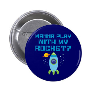 Wanna Play With My Rocket 2 Inch Round Button