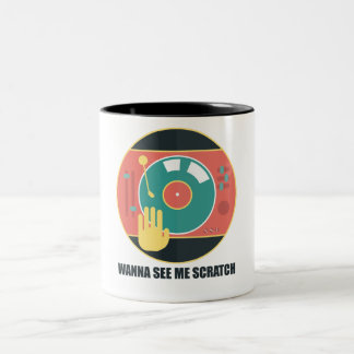 Wanna see me scratch - hand on vinyl and a turntab Two-Tone coffee mug