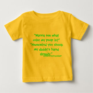 """Wanna see what color my poop is?""""Nevermind yo... Baby T-Shirt"