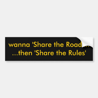 wanna 'Share the Road'......then 'Share the Rules' Bumper Sticker