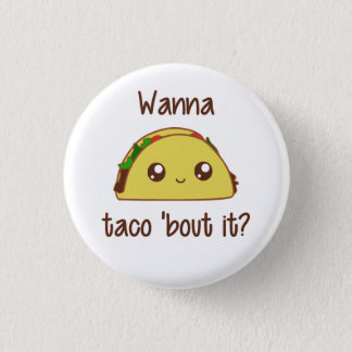 Wanna Taco 'Bout It? 1 Inch Round Button