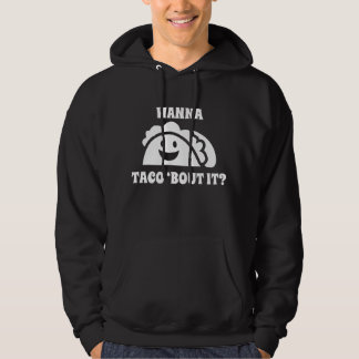 Wanna Taco 'Bout It Hoodie