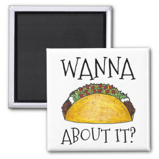 Wanna Talk About It Funny Taco Mexican Food Magnet