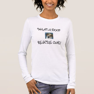 WANT A DOG?, RESCUE ONE! LONG SLEEVE T-Shirt