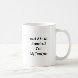 Want A Great Journalist Call My Daughter Coffee Mug